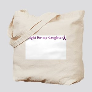 I ight for my daughter Tote Bag