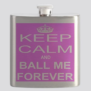 Keep Calm and BALL ME FOREVER Flask