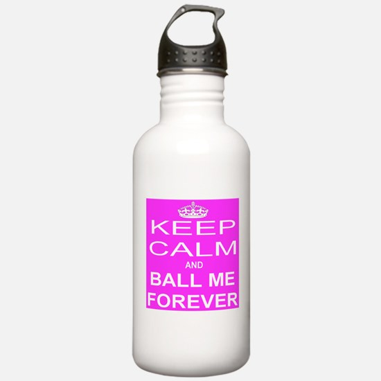 Keep Calm and BALL ME FOREVER Water Bottle