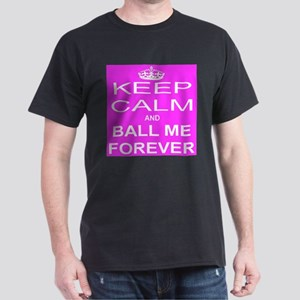 Keep Calm and BALL ME FOREVER T-Shirt