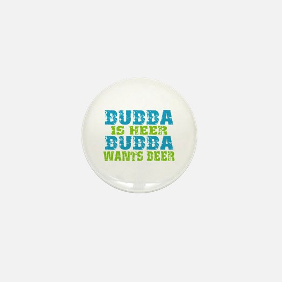 Bubba Is Here For Beer Mini Button