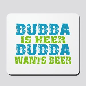 Bubba Is Here For Beer Mousepad