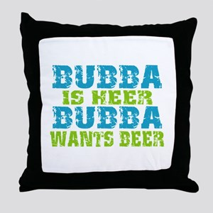 Bubba Is Here For Beer Throw Pillow