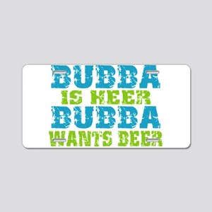 Bubba Is Here For Beer Aluminum License Plate