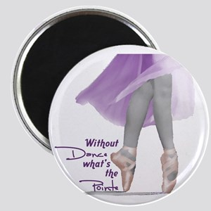 Without Dance what's the Poin Magnet