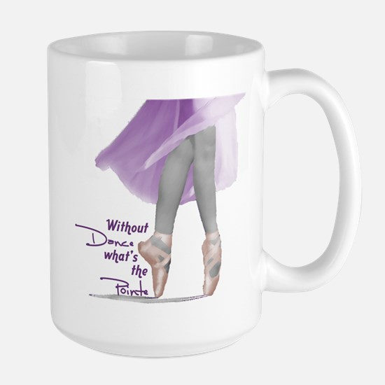 Without Dance what's the Poin Large Mug