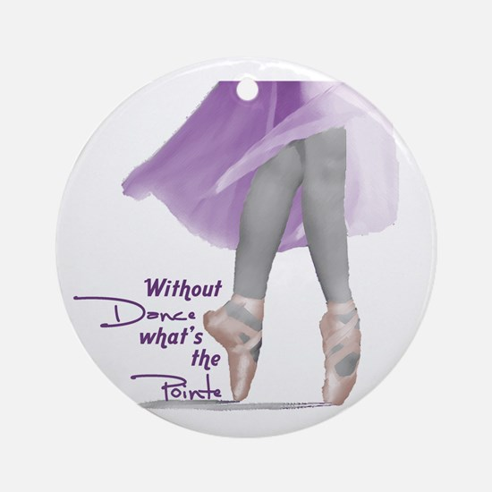 Without Dance what's the Poin Ornament (Round)