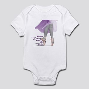 Without Dance what's the Poin Infant Bodysuit