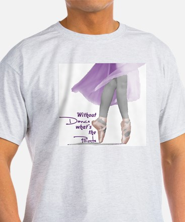 Without Dance what's the Poin Ash Grey T-Shirt