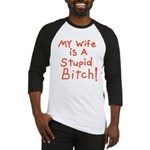 My wife is a stupid bitch! Baseball Jersey
