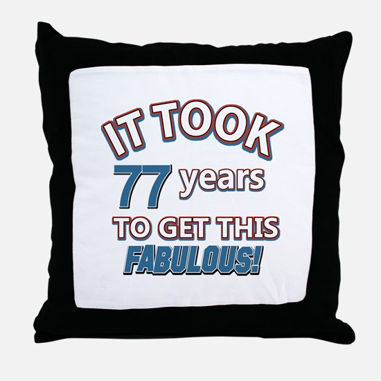 77 never looked so fabulous Throw Pillow