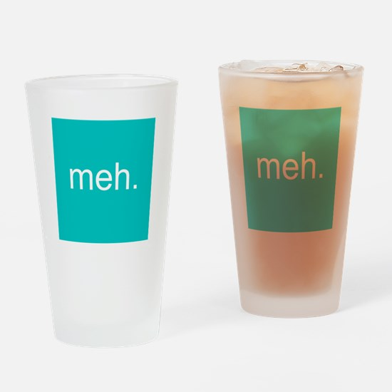 'meh.' Drinking Glass