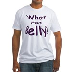 What Pot Belly? Fitted T-Shirt