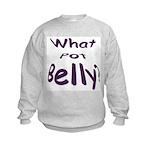 What Pot Belly? Kids Sweatshirt