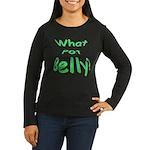 What Pot Belly? Women's Long Sleeve Dark T-Shirt