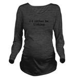 idratherbefishingblk Long Sleeve Maternity T-S