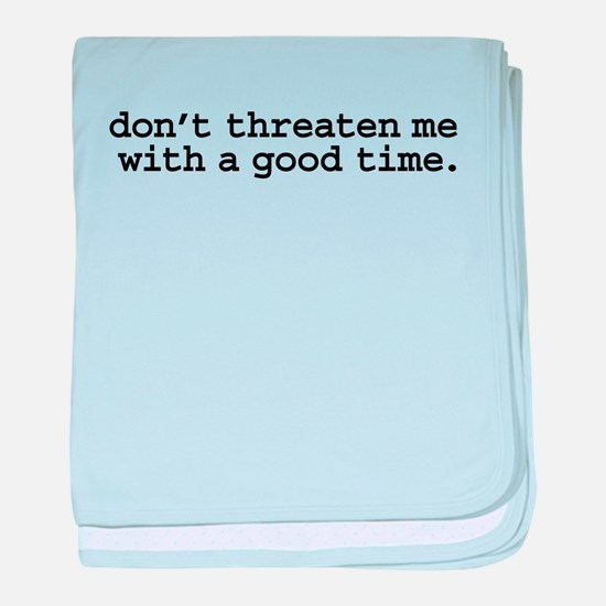 dontthreatenmeblk.png baby blanket