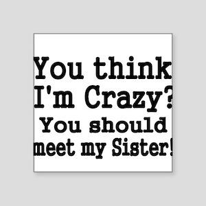 You think Im Crazy Sticker
