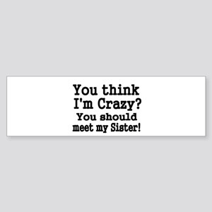 You think Im Crazy Bumper Sticker