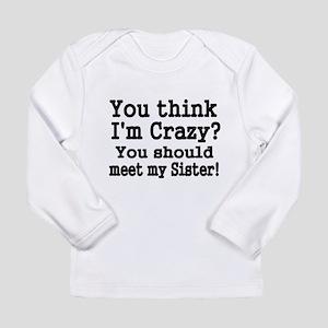 You think Im Crazy Long Sleeve T-Shirt