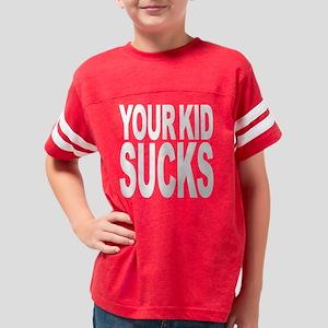 yourkidsuckswht Youth Football Shirt