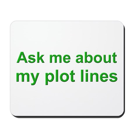 Ask Me About My Plot Lines Mousepad