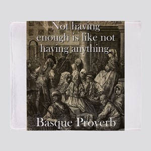 Not Having Enough Is Like - Basque Proverb Throw B
