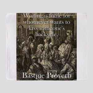 Waiting Is Futile - Basque Proverb Throw Blanket