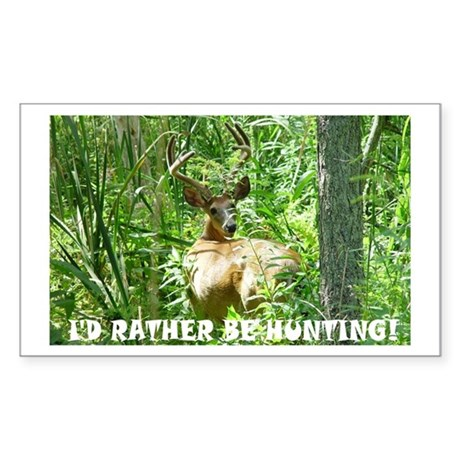 Id' Rather Be Hunting! Rectangle Sticker