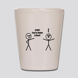 STOP! You're under a rest! Shot Glass