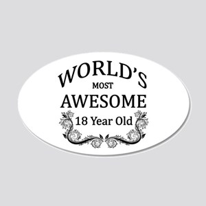 World's Most Awesome 18 Year Old 20x12 Oval Wall D