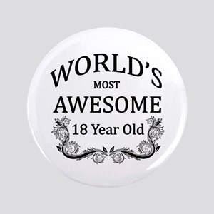 """World's Most Awesome 18 Year Old 3.5"""" Button"""