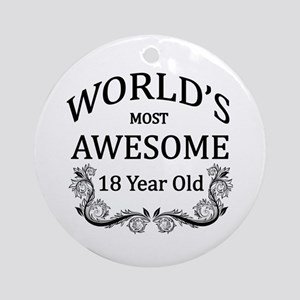 World's Most Awesome 18 Year Old Ornament (Round)