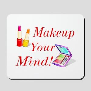 Makeup Your Mind! Mousepad
