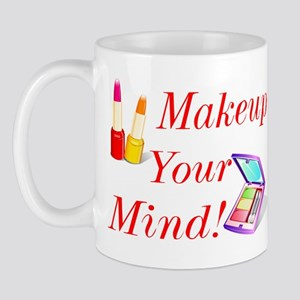 Makeup Your Mind! Mug