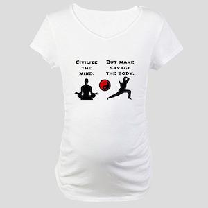 Civilize Mind Savage Body Maternity T-Shirt