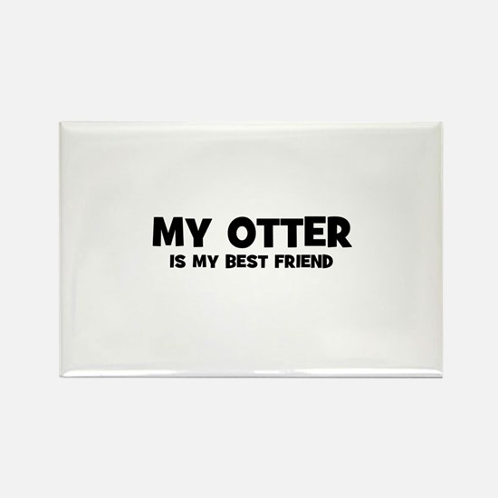 My OTTER is my Best Friend Rectangle Magnet
