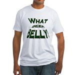 What Beer Belly? Fitted T-Shirt