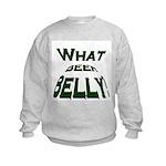 What Beer Belly? Kids Sweatshirt