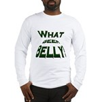 What Beer Belly? Long Sleeve T-Shirt