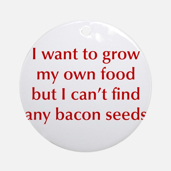 bacon-seeds-opt-dark-red Ornament (Round)