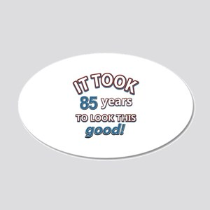 85 never looked so good 20x12 Oval Wall Decal