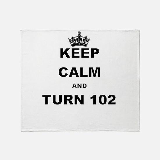 KEEP CALM AND TURN 102 Throw Blanket