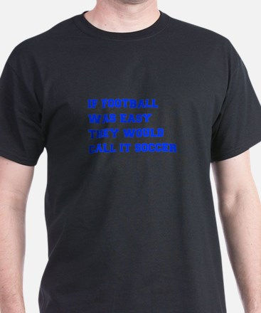 if-football-was-easy-fresh-blue T-Shirt