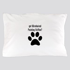 got Wirehaired Pointing Griffon? Pillow Case