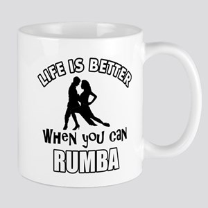 Life is better when you can RUMBA dance Mug