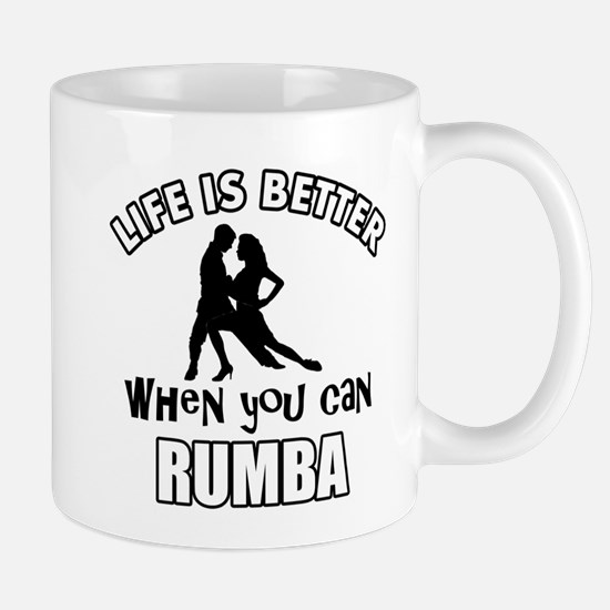 Life is better when you can RUMBA dance Mug