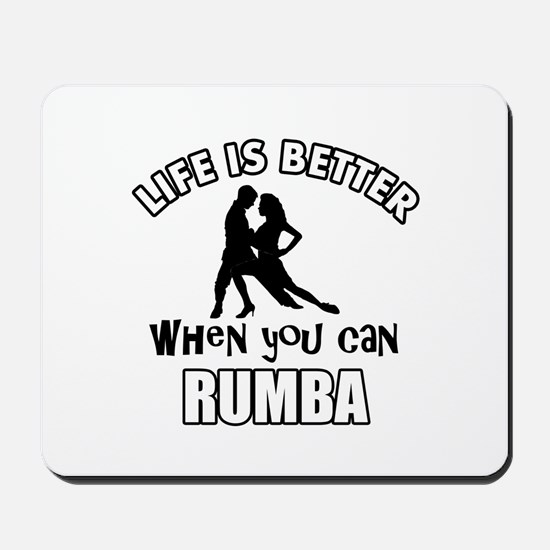 Life is better when you can RUMBA dance Mousepad