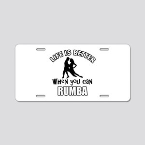 Life is better when you can RUMBA dance Aluminum L