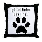 got West Highland White Terrier? Throw Pillow